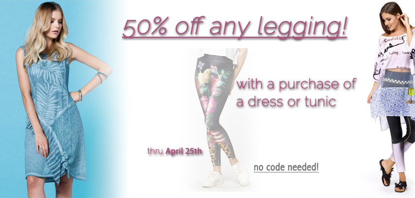 50% off any legging with a purchase of dress or tunic